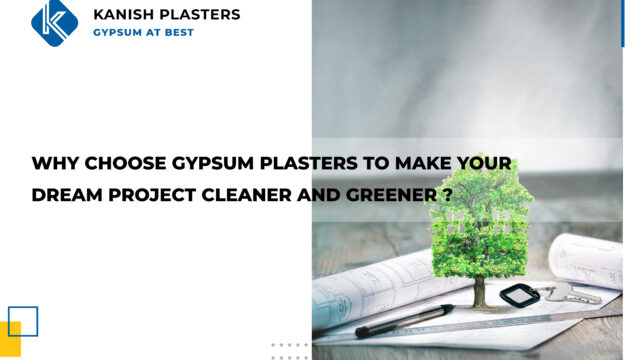 GYPSUM PLASTERS TO MAKE YOUR DREAM PROJECT CLEANER AND GREENER