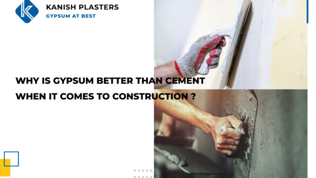 GYPSUM BETTER THAN CEMENT WHEN IT COMES TO CONSTRUCTION